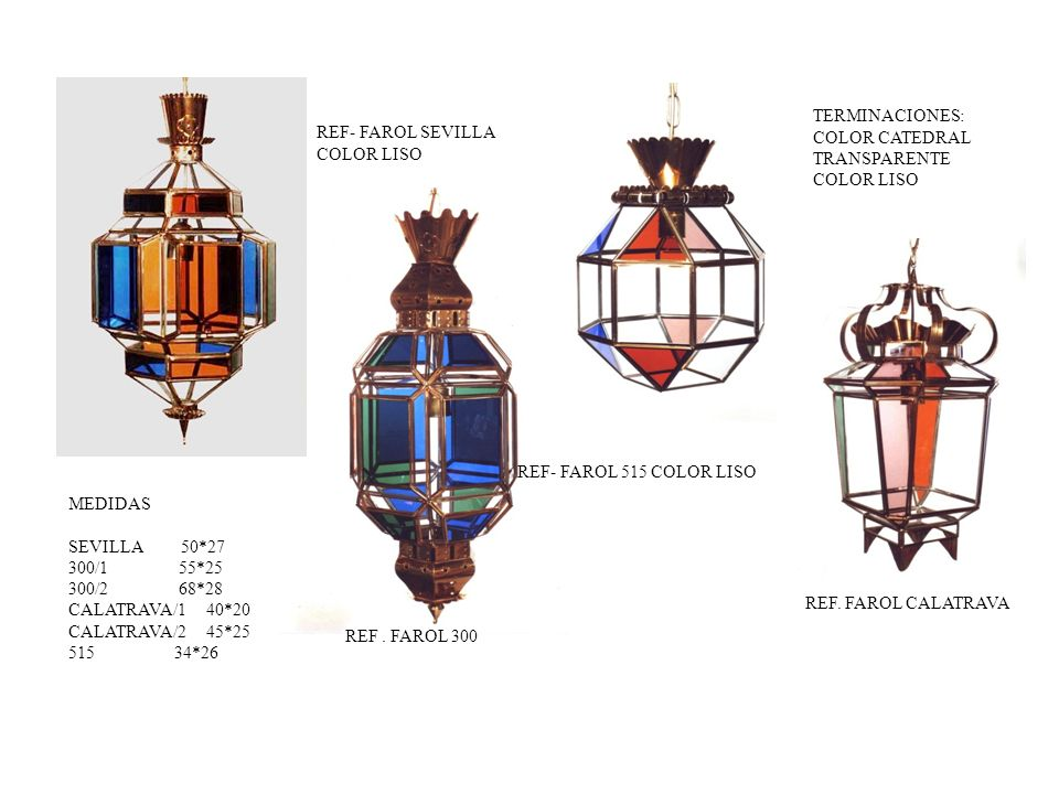 TERMINACIONES: COLOR CATEDRAL. TRANSPARENTE. COLOR LISO. REF- FAROL SEVILLA. COLOR LISO. REF- FAROL 515 COLOR LISO.
