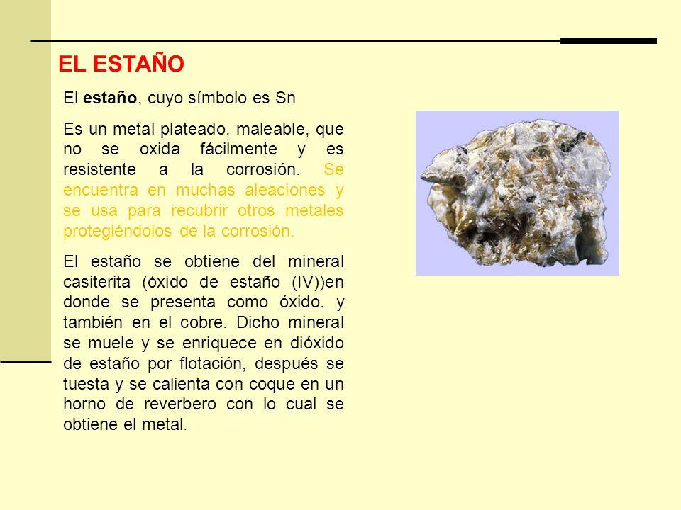EL ESTAÑO El estaño, cuyo símbolo es Sn