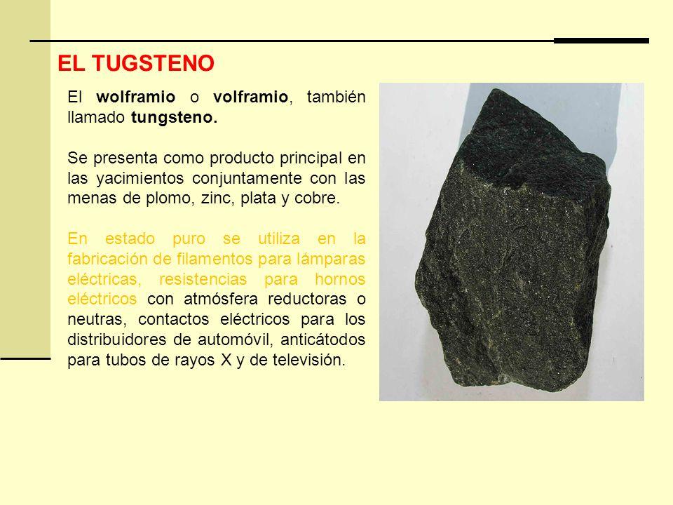 EL TUGSTENO El wolframio o volframio, también llamado tungsteno.