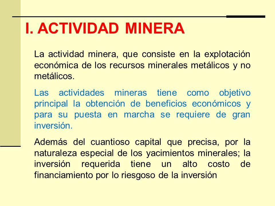 I. ACTIVIDAD MINERA La actividad minera, que consiste en la explotación económica de los recursos minerales metálicos y no metálicos.