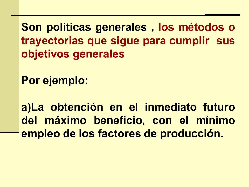 Son políticas generales , los métodos o trayectorias que sigue para cumplir sus objetivos generales