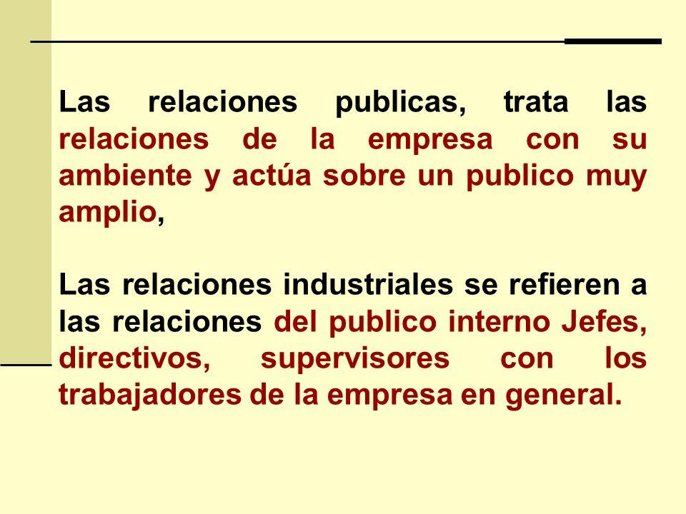 Las relaciones publicas, trata las relaciones de la empresa con su ambiente y actúa sobre un publico muy amplio,