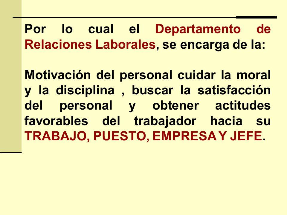 Por lo cual el Departamento de Relaciones Laborales, se encarga de la: