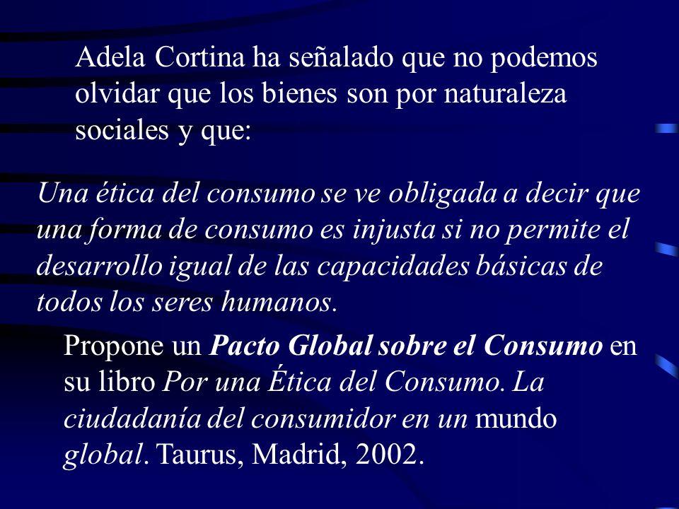 Adela Cortina ha señalado que no podemos olvidar que los bienes son por naturaleza sociales y que: