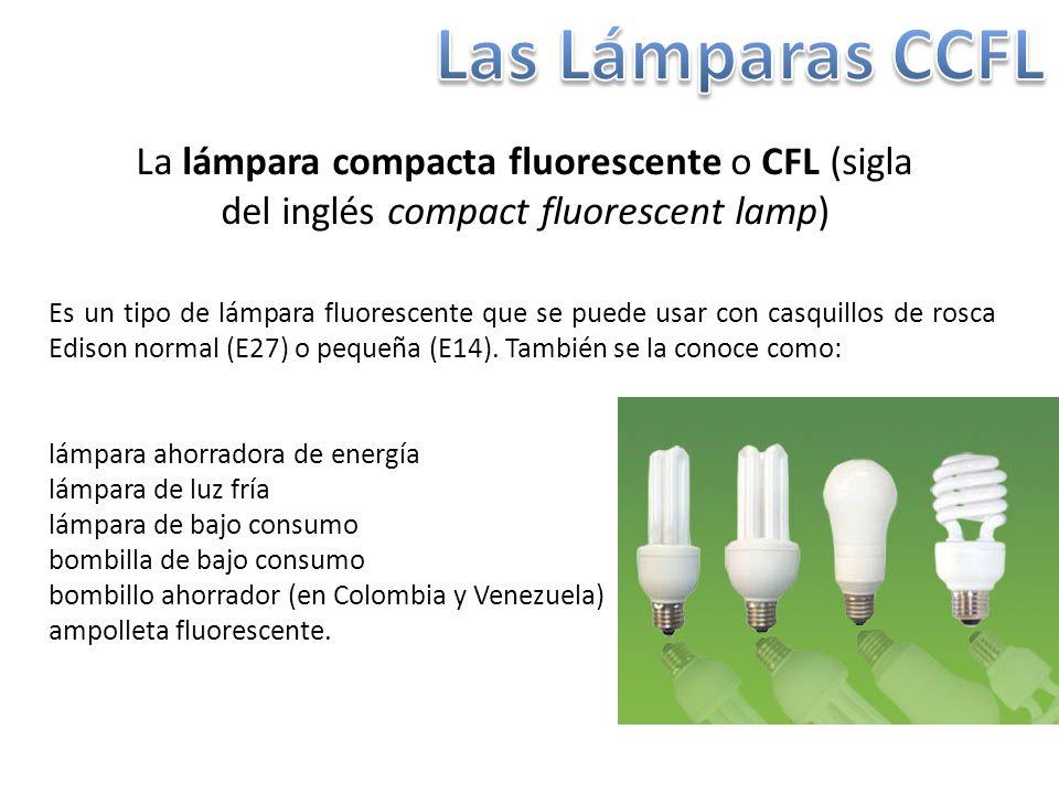 Las Lámparas CCFL La lámpara compacta fluorescente o CFL (sigla del inglés compact fluorescent lamp)