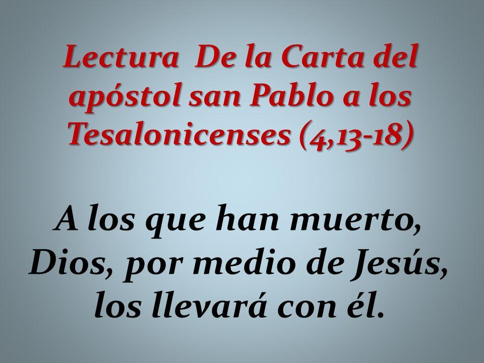 A los que han muerto, Dios, por medio de Jesús, los llevará con él.