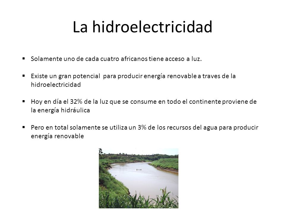 La hidroelectricidad Solamente uno de cada cuatro africanos tiene acceso a luz.