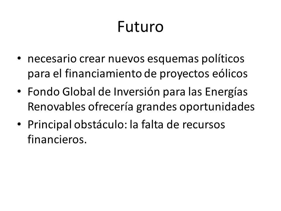 Futuro necesario crear nuevos esquemas políticos para el financiamiento de proyectos eólicos.