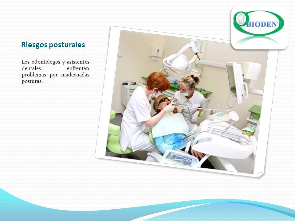 Riesgos posturales Los odontólogos y asistentes dentales enfrentan problemas por inadecuadas posturas.