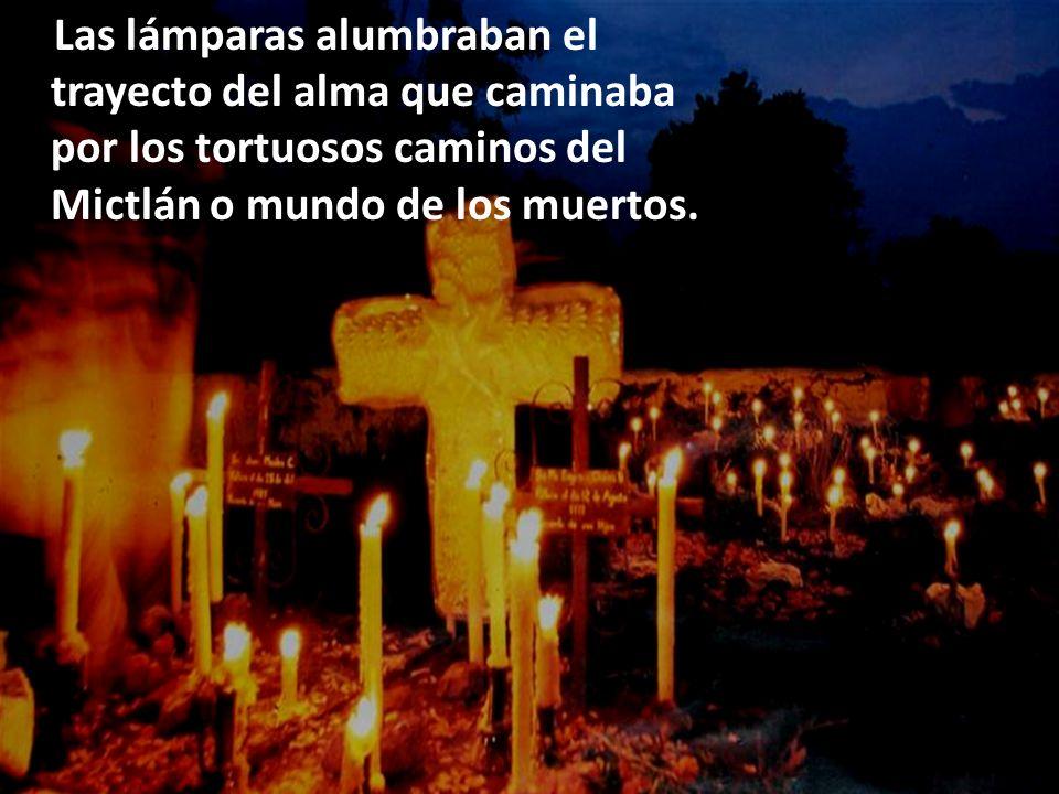 Las lámparas alumbraban el trayecto del alma que caminaba por los tortuosos caminos del Mictlán o mundo de los muertos.