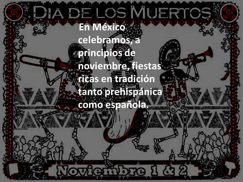 En México celebramos, a principios de noviembre, fiestas ricas en tradición tanto prehispánica como española.