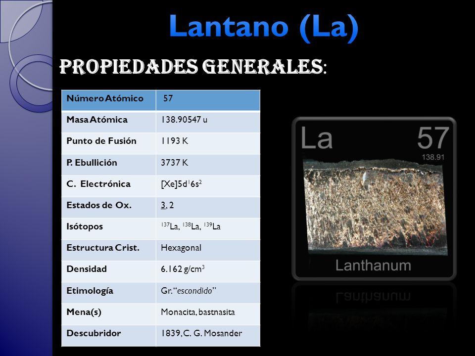 Lantano (La) Propiedades generales: Número Atómico 57 Masa Atómica