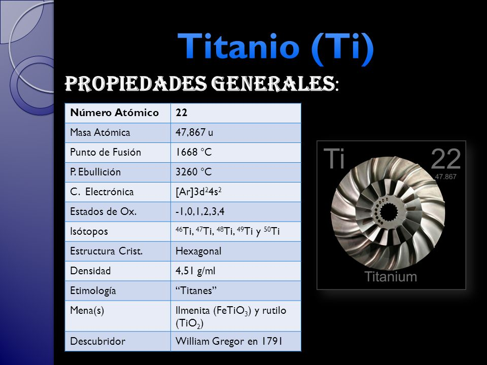 Titanio (Ti) Propiedades generales: Número Atómico 22 Masa Atómica