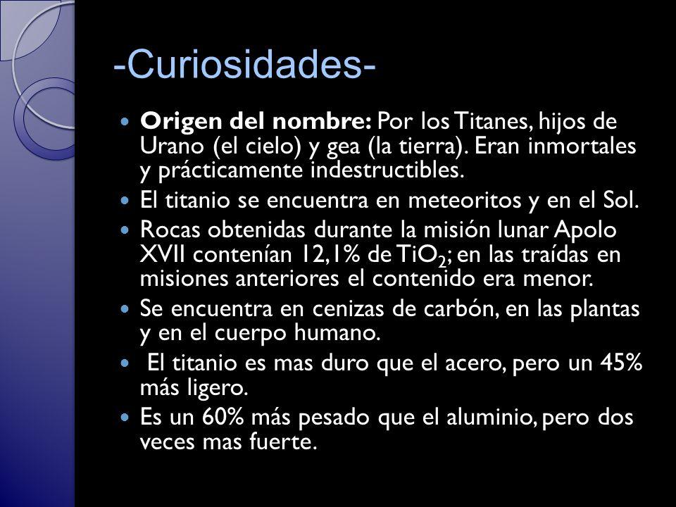-Curiosidades- Origen del nombre: Por los Titanes, hijos de Urano (el cielo) y gea (la tierra). Eran inmortales y prácticamente indestructibles.