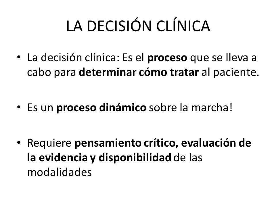 LA DECISIÓN CLÍNICA La decisión clínica: Es el proceso que se lleva a cabo para determinar cómo tratar al paciente.