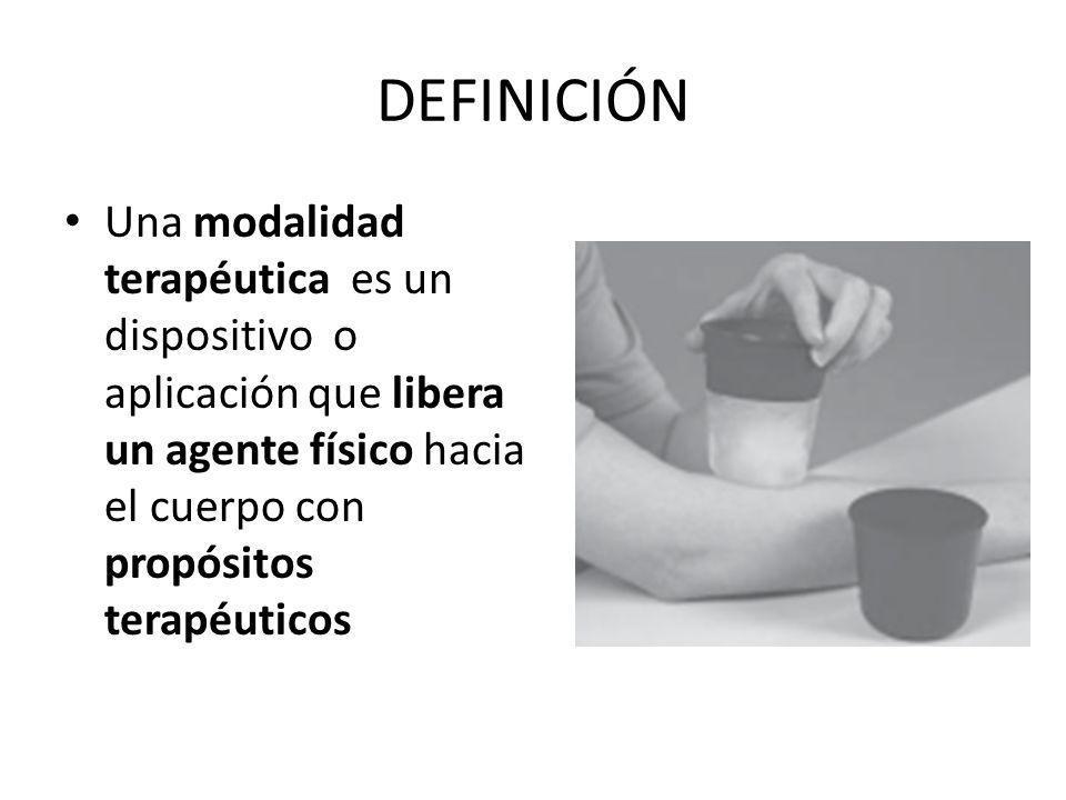 DEFINICIÓN Una modalidad terapéutica es un dispositivo o aplicación que libera un agente físico hacia el cuerpo con propósitos terapéuticos.