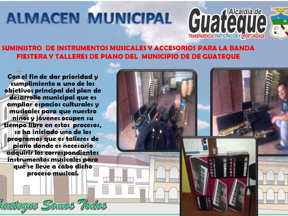 ALMACEN MUNICIPAL SUMINISTRO DE INSTRUMENTOS MUSICALES Y ACCESORIOS PARA LA BANDA FIESTERA Y TALLERES DE PIANO DEL MUNICIPIO DE DE GUATEQUE.