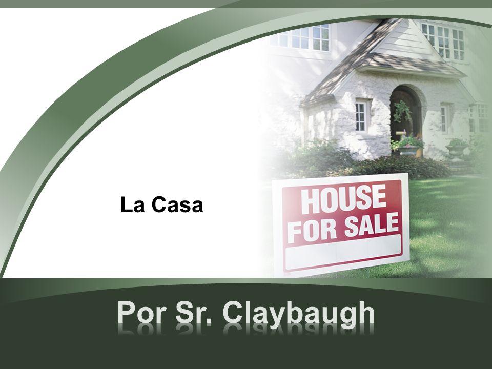 La Casa Por Sr. Claybaugh