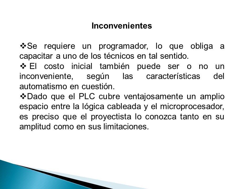 Inconvenientes Se requiere un programador, lo que obliga a capacitar a uno de los técnicos en tal sentido.