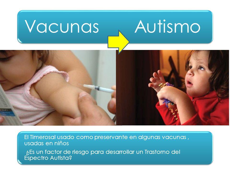 Vacunas Autismo El Timerosal usado como preservante en algunas vacunas , usadas en niños.