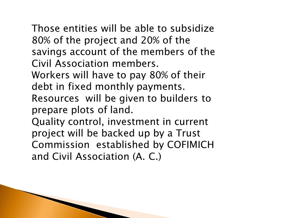 Those entities will be able to subsidize 80% of the project and 20% of the savings account of the members of the Civil Association members.