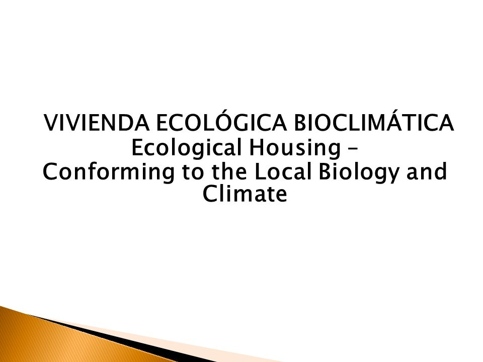 VIVIENDA ECOLÓGICA BIOCLIMÁTICA Ecological Housing – Conforming to the Local Biology and Climate