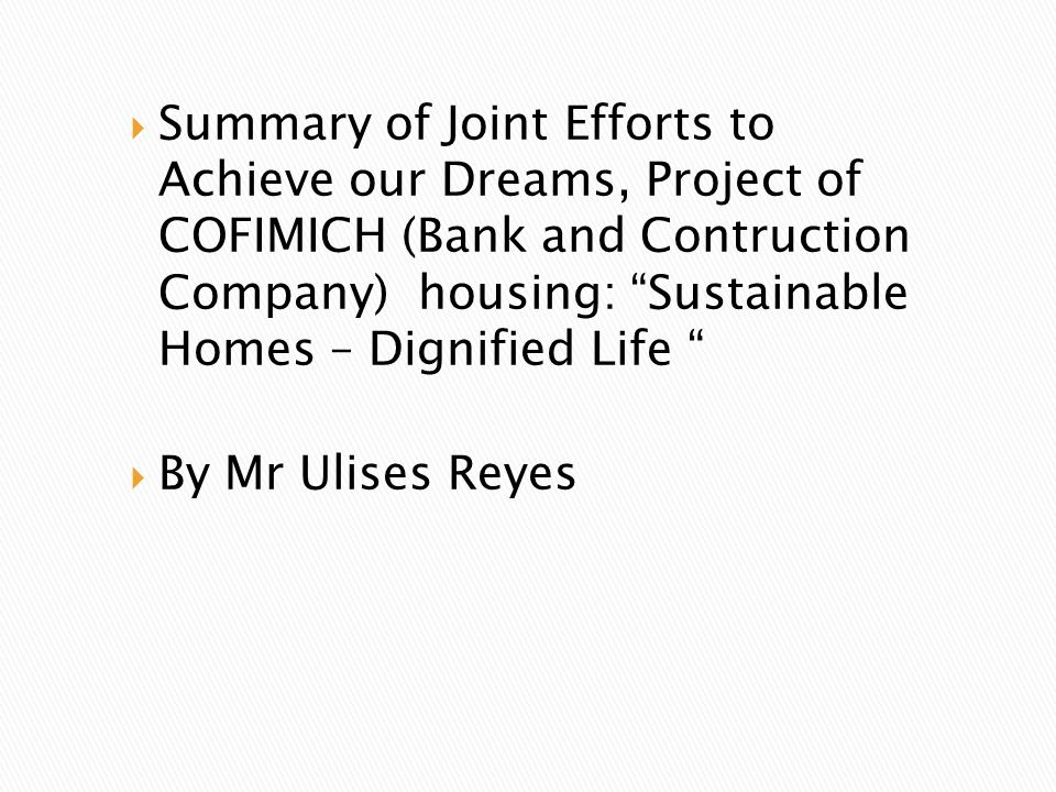 Summary of Joint Efforts to Achieve our Dreams, Project of COFIMICH (Bank and Contruction Company) housing: Sustainable Homes – Dignified Life