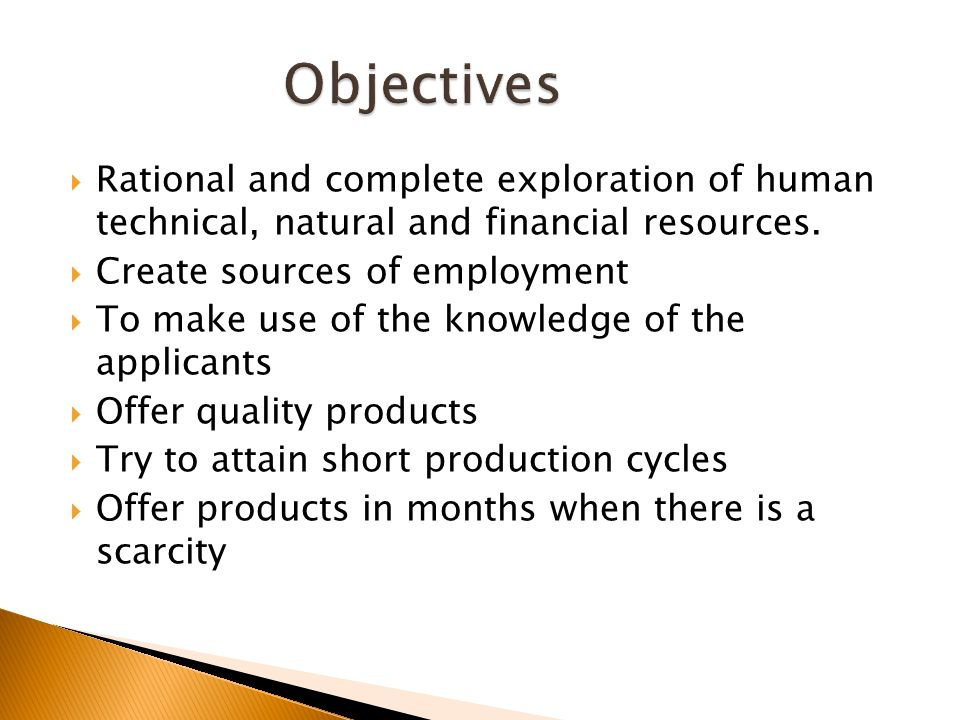 Objectives Rational and complete exploration of human technical, natural and financial resources. Create sources of employment.