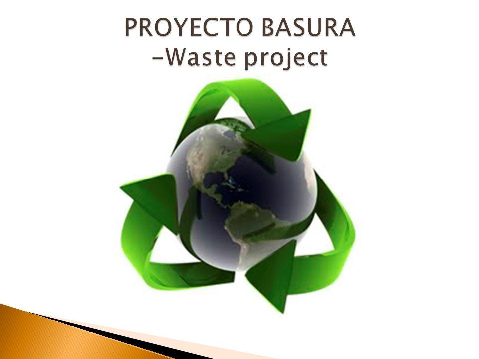 PROYECTO BASURA -Waste project