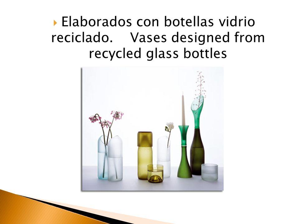 Elaborados con botellas vidrio reciclado