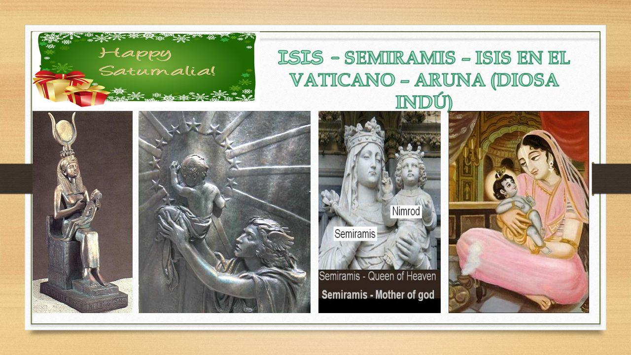 ISIS – SEMIRAMIS – ISIS EN EL VATICANO – ARUNA (DIOSA INDÚ)
