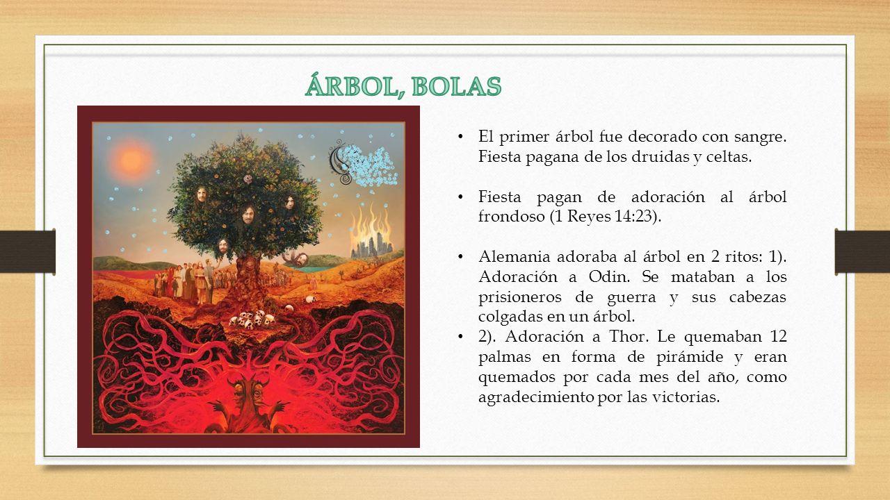 ÁRBOL, BOLAS El primer árbol fue decorado con sangre. Fiesta pagana de los druidas y celtas.