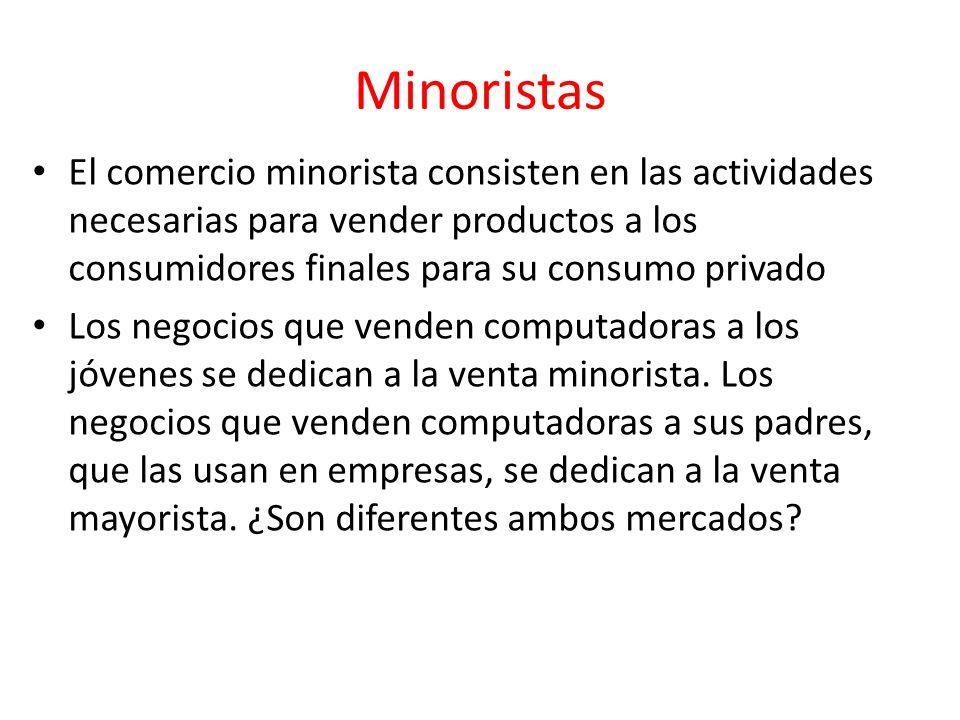 Minoristas El comercio minorista consisten en las actividades necesarias para vender productos a los consumidores finales para su consumo privado.