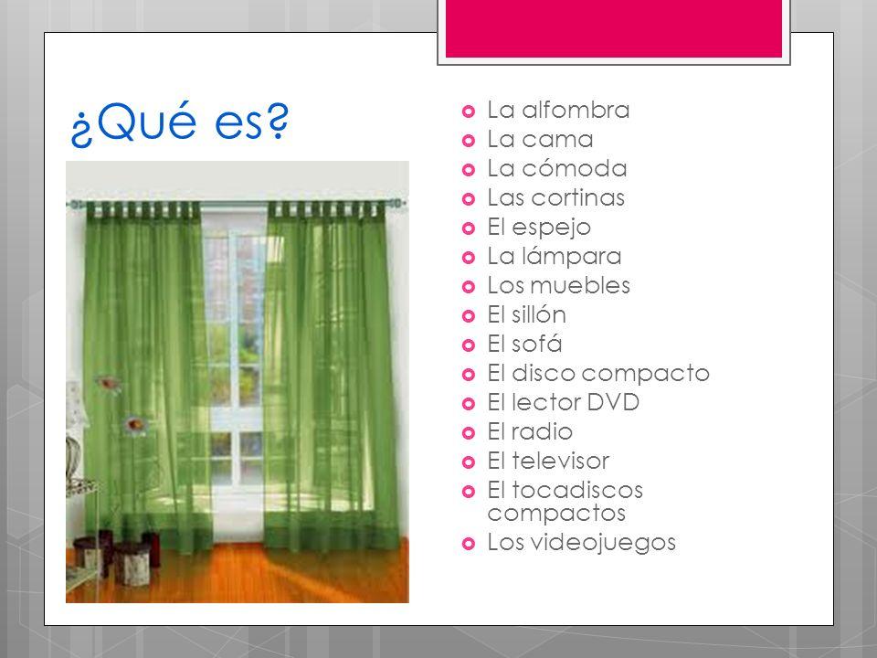 ¿Qué es La alfombra La cama La cómoda Las cortinas El espejo