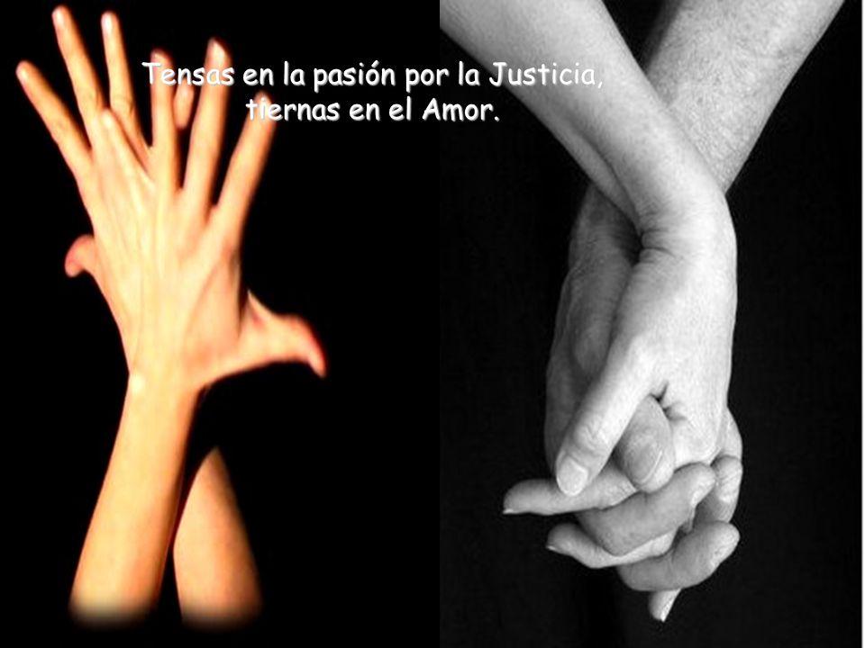 Tensas en la pasión por la Justicia, tiernas en el Amor.