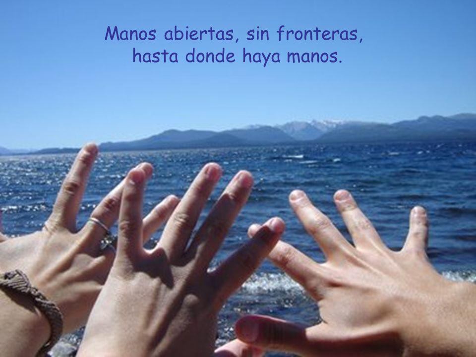 Manos abiertas, sin fronteras, hasta donde haya manos.