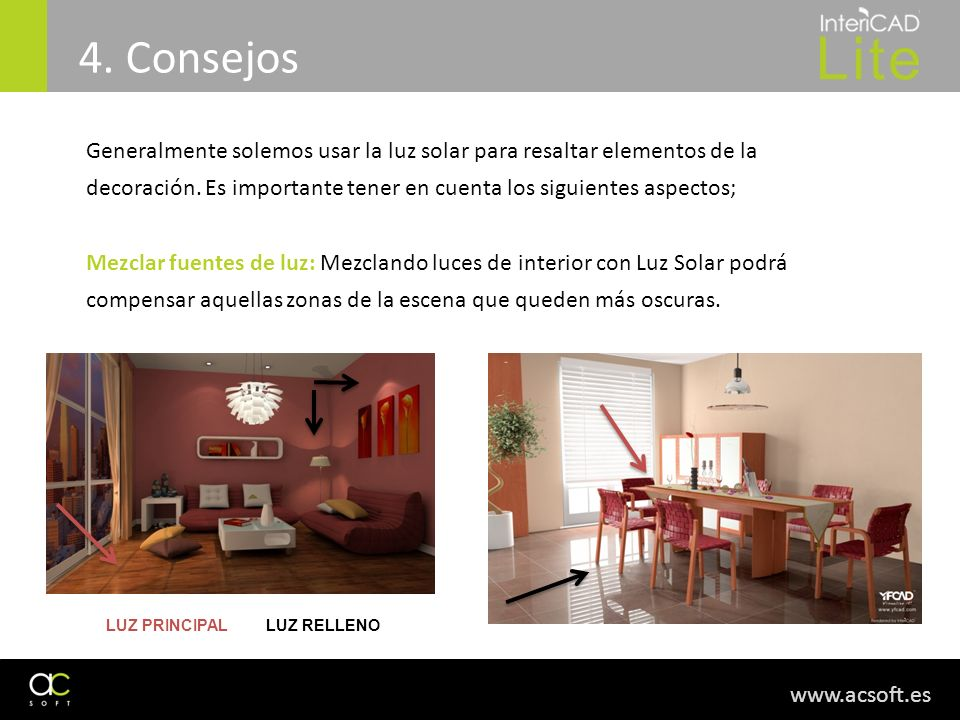 4. Consejos Generalmente solemos usar la luz solar para resaltar elementos de la decoración. Es importante tener en cuenta los siguientes aspectos;