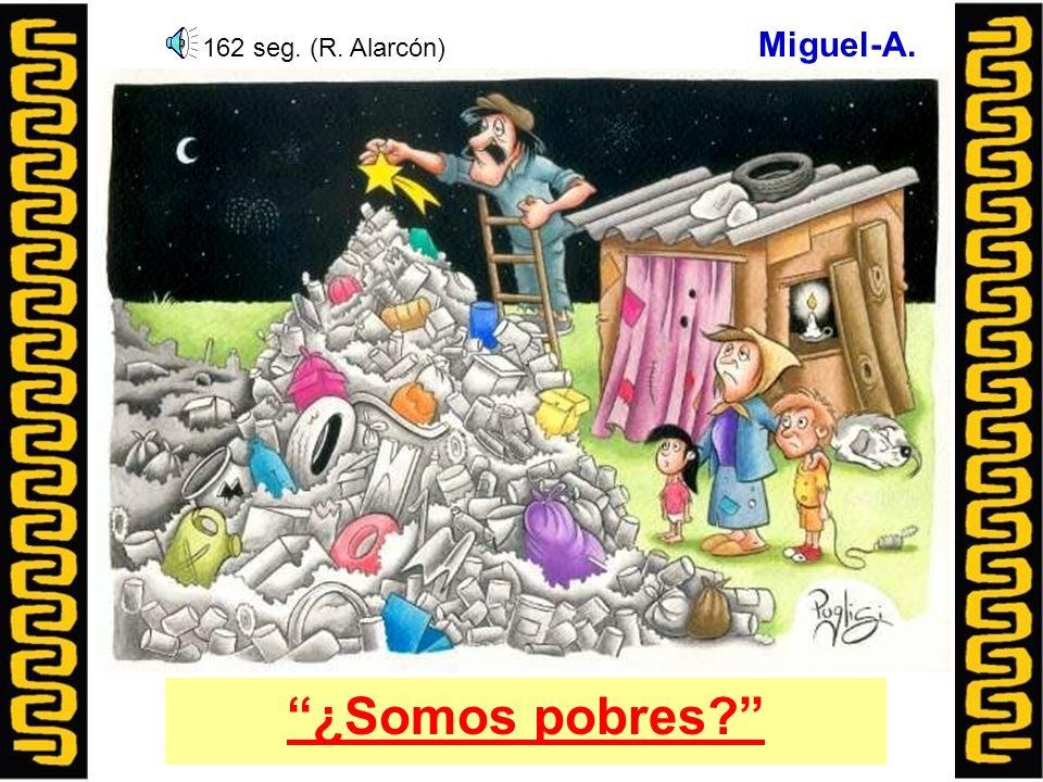 Miguel-A. 162 seg. (R. Alarcón) ¿Somos pobres