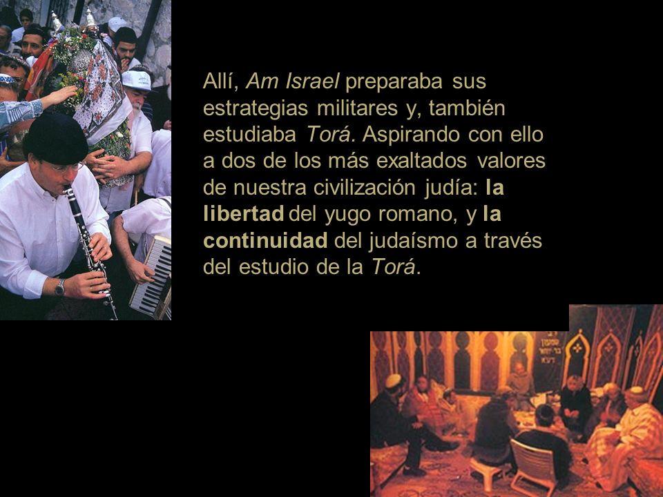 Allí, Am Israel preparaba sus estrategias militares y, también estudiaba Torá.