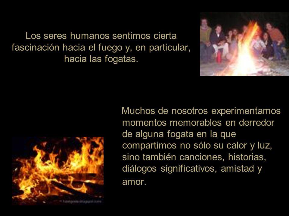 Los seres humanos sentimos cierta fascinación hacia el fuego y, en particular, hacia las fogatas.