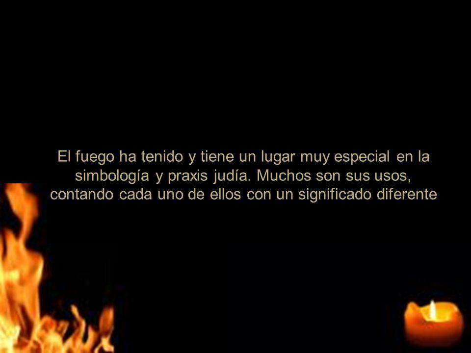 El fuego ha tenido y tiene un lugar muy especial en la simbología y praxis judía.