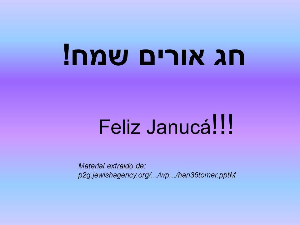 חג אורים שמח! Feliz Janucá!!! Material extraido de: