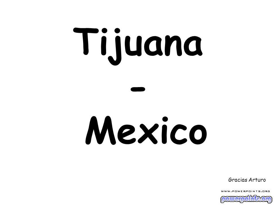Tijuana - Mexico Gracias Arturo