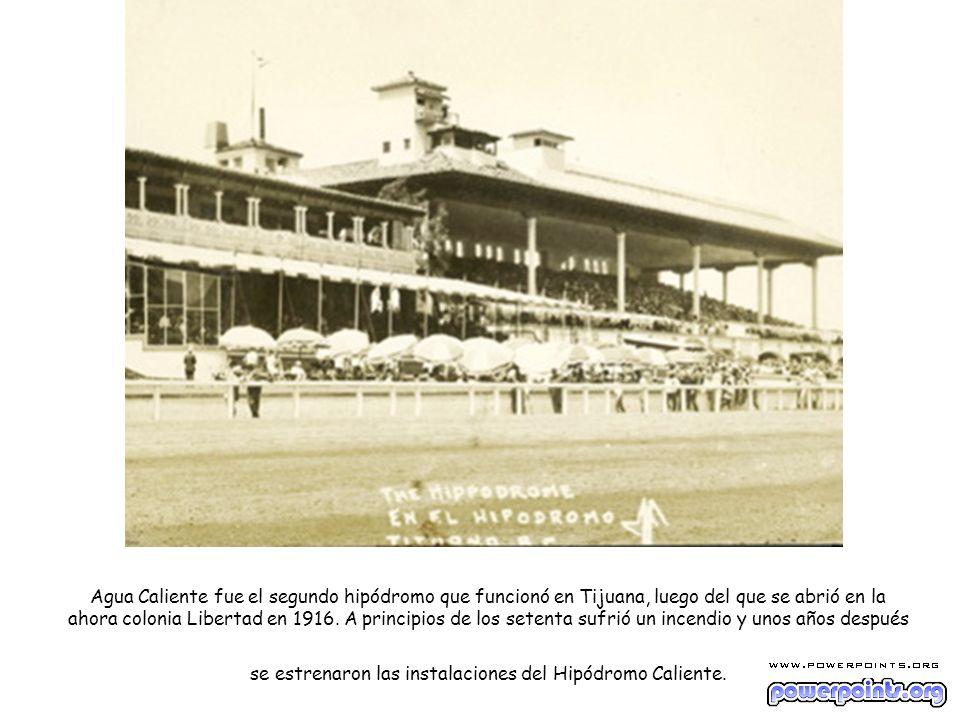 Agua Caliente fue el segundo hipódromo que funcionó en Tijuana, luego del que se abrió en la ahora colonia Libertad en 1916.