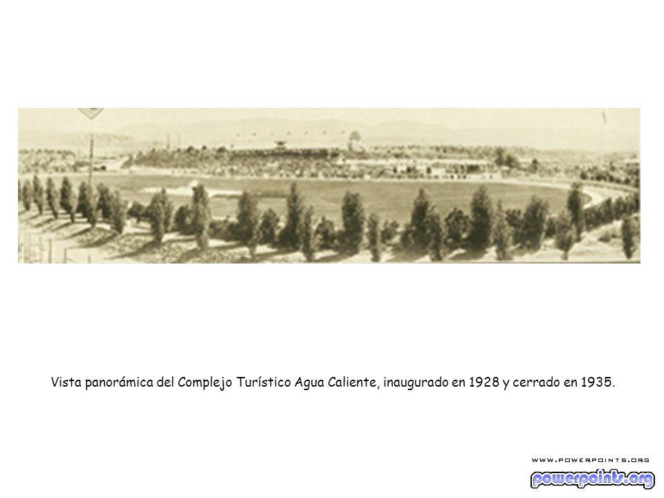 Vista panorámica del Complejo Turístico Agua Caliente, inaugurado en 1928 y cerrado en 1935.