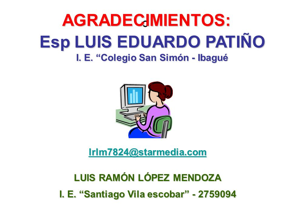 AGRADECIMIENTOS: º. Esp LUIS EDUARDO PATIÑO I. E. Colegio San Simón - Ibagué. lrlm7824@starmedia.com.