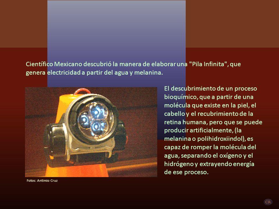 Científico Mexicano descubrió la manera de elaborar una Pila Infinita , que genera electricidad a partir del agua y melanina.
