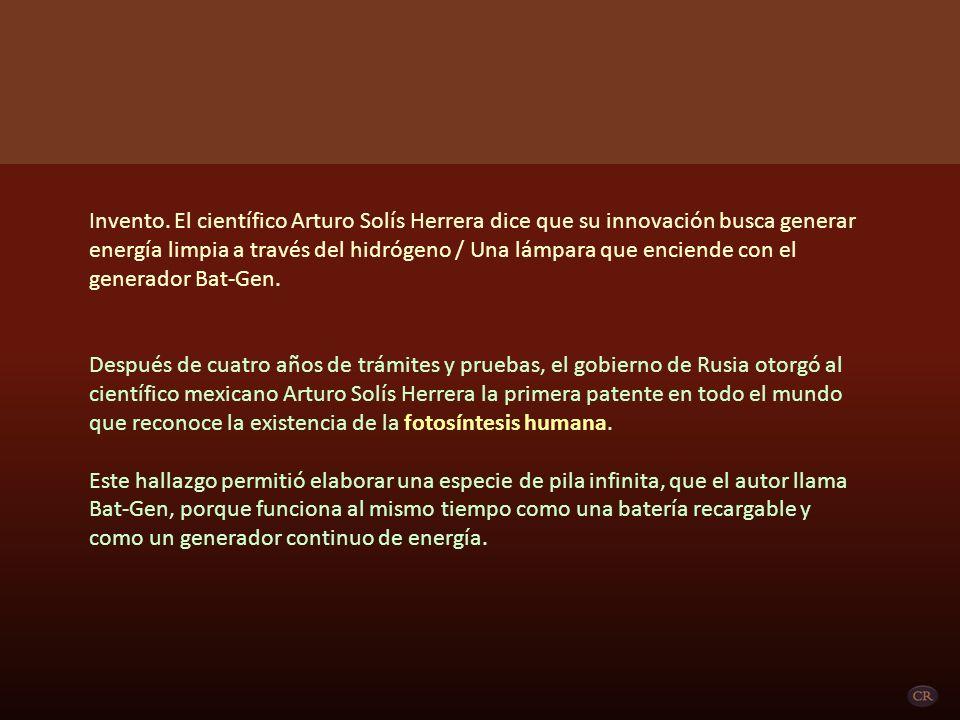 Invento. El científico Arturo Solís Herrera dice que su innovación busca generar energía limpia a través del hidrógeno / Una lámpara que enciende con el generador Bat-Gen.