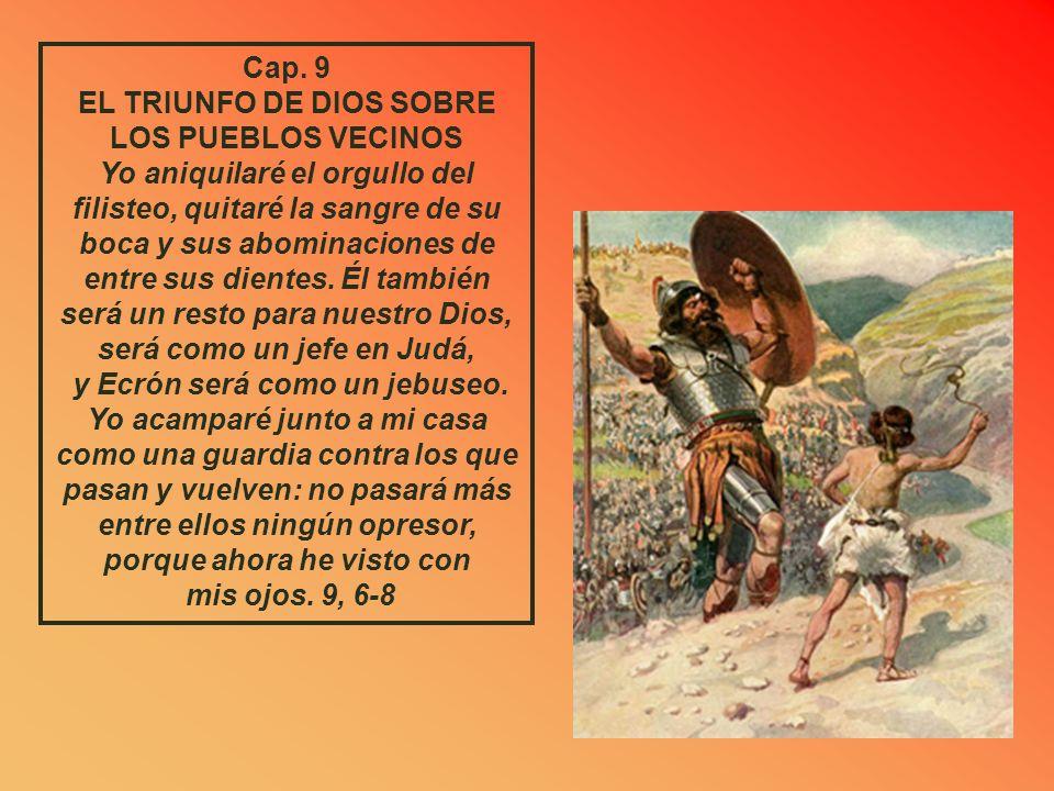 Cap. 9 EL TRIUNFO DE DIOS SOBRE LOS PUEBLOS VECINOS Yo aniquilaré el orgullo del filisteo, quitaré la sangre de su.