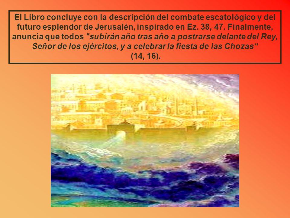 El Libro concluye con la descripción del combate escatológico y del futuro esplendor de Jerusalén, inspirado en Ez. 38, 47. Finalmente, anuncia que todos subirán año tras año a postrarse delante del Rey, Señor de los ejércitos, y a celebrar la fiesta de las Chozas